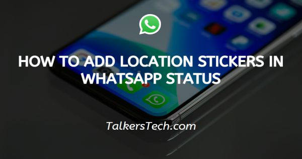 How To Add Location Stickers In Whatsapp Status